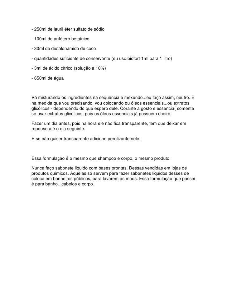 - 250ml de lauril éter sulfato de sódio  - 100ml de anfótero betaínico  - 30ml de dietalonamida de coco  - quantidades suf...