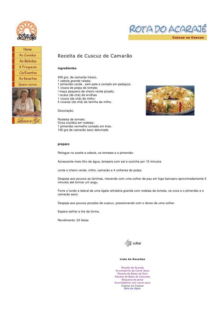 Cuzcuz ou Cuscus     Receita de Cuscuz de Camarão  ingredientes  400 grs. de camarão fresco, 1 cebola grande ralada; 1 pim...