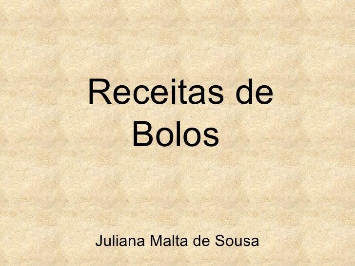Receitas de Bolos  Juliana Malta de Sousa