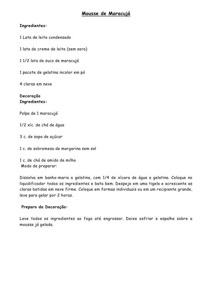 Mousse de Maracujá  Ingredientes:  1 Lata de leite condensado  1 lata de creme de leite (sem soro)  1 1/2 lata de suco de ...
