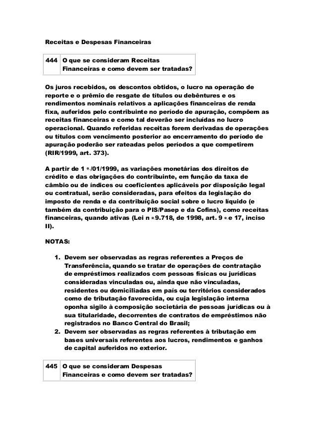 Receitas e Despesas Financeiras 444 O que se consideram Receitas Financeiras e como devem ser tratadas? Os juros recebidos...