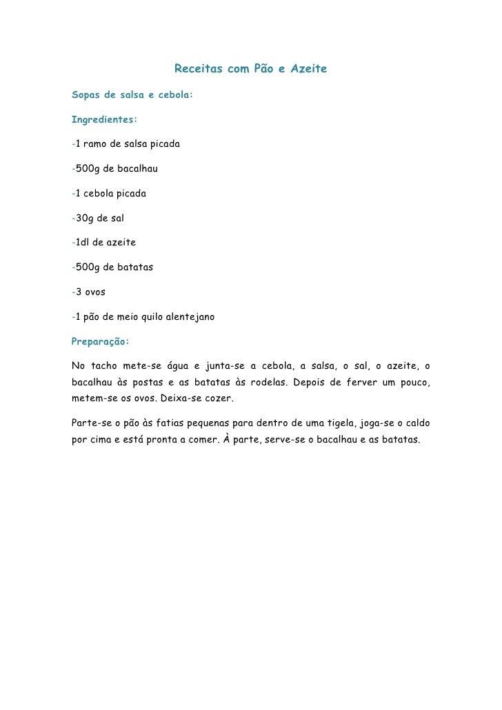 Receitas com Pão e AzeiteSopas de salsa e cebola:Ingredientes:-1 ramo de salsa picada-500g de bacalhau-1 cebola picada-30g...