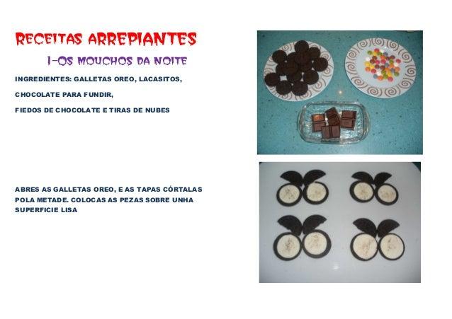 Receitas aRREPIANTES 1-Os mouchos da noite INGREDIENTES: GALLETAS OREO, LACASITOS, CHOCOLATE PARA FUNDIR, FIEDOS DE CHOCOL...