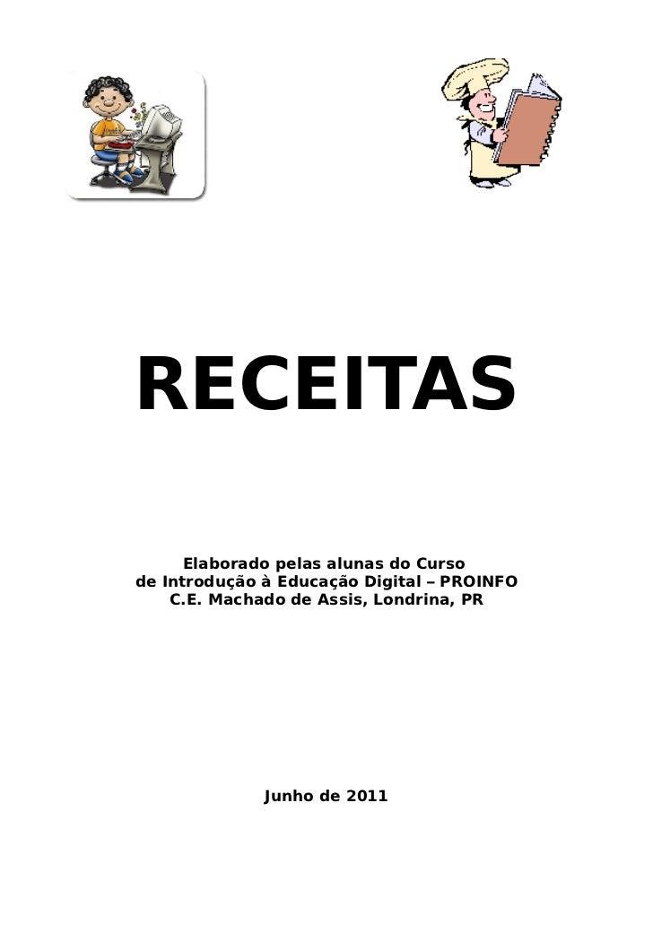 RECEITAS      Elaborado pelas alunas do Cursode Introdução à Educação Digital – PROINFO    C.E. Machado de Assis, Londrina...