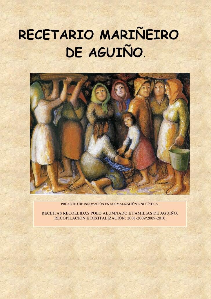 RECETARIO MARIÑEIRO       DE AGUIÑO.              PROXECTO DE INNOVACIÓN EN NORMALIZACIÓN LINGÜÍSTICA.    RECEITAS RECOLLI...