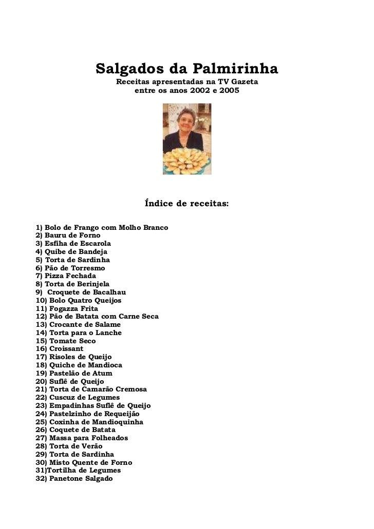 Salgados da Palmirinha                     Receitas apresentadas na TV Gazeta                         entre os anos 2002 e...