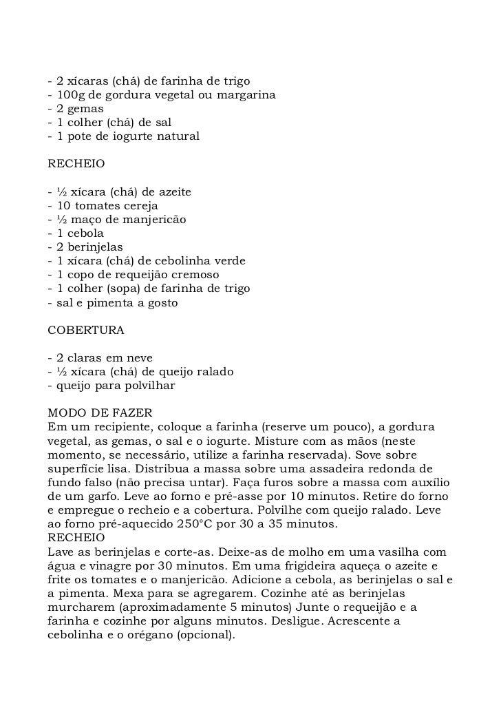 -   2 xícaras (chá) de farinha de trigo -   100g de gordura vegetal ou margarina -   2 gemas -   1 colher (chá) de sal -  ...
