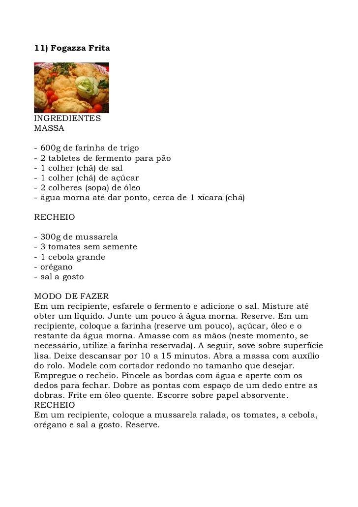 11) Fogazza Frita     INGREDIENTES MASSA  -   600g de farinha de trigo -   2 tabletes de fermento para pão -   1 colher (c...