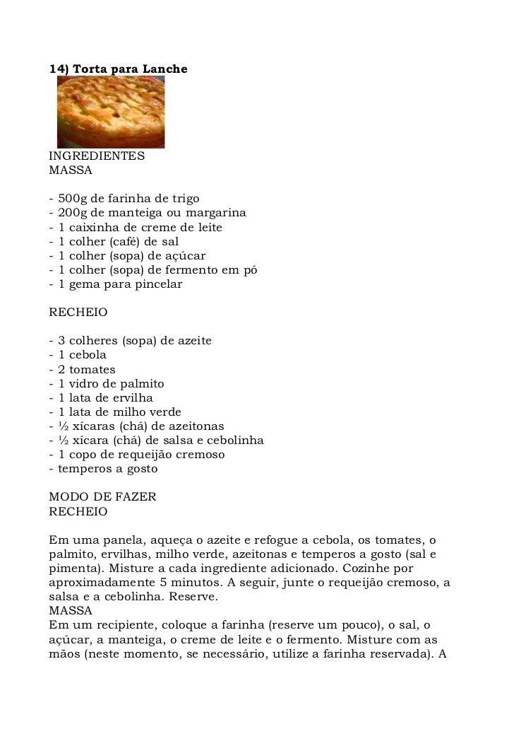 14) Torta para Lanche     INGREDIENTES MASSA  -   500g de farinha de trigo -   200g de manteiga ou margarina -   1 caixinh...