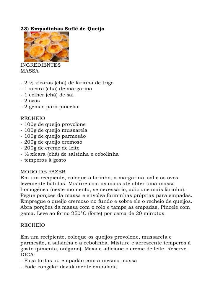 23) Empadinhas Suflê de Queijo     INGREDIENTES MASSA  -   2   ½ xícaras (chá) de farinha de trigo -   1   xícara (chá) de...