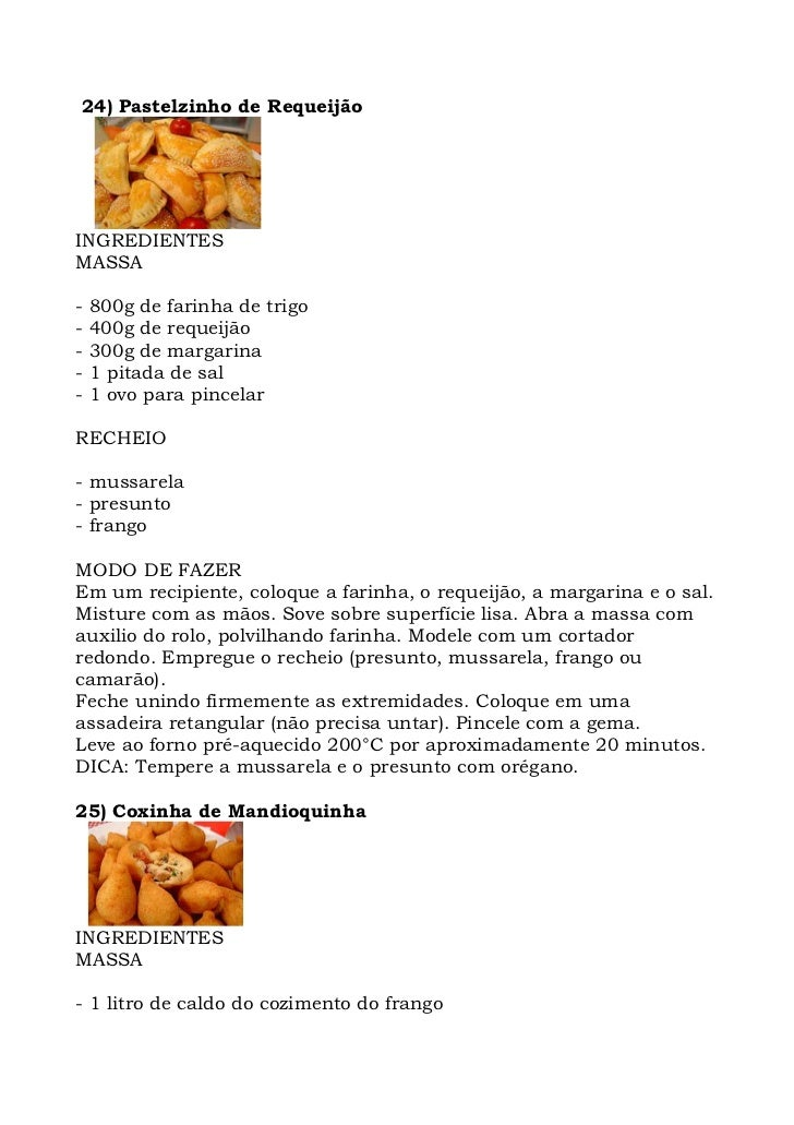 24) Pastelzinho de Requeijão     INGREDIENTES MASSA  -   800g de farinha de trigo -   400g de requeijão -   300g de margar...