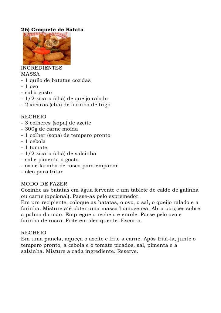 26) Croquete de Batata     INGREDIENTES MASSA - 1 quilo de batatas cozidas - 1 ovo - sal à gosto - 1/2 xícara (chá) de que...