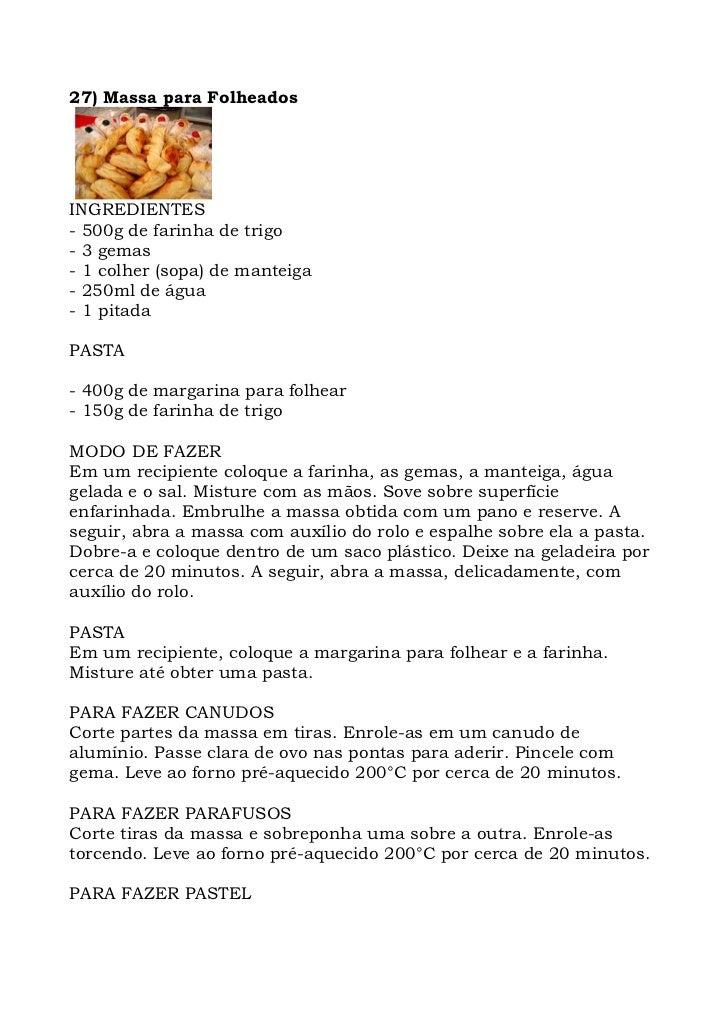 27) Massa para Folheados     INGREDIENTES - 500g de farinha de trigo - 3 gemas - 1 colher (sopa) de manteiga - 250ml de ág...