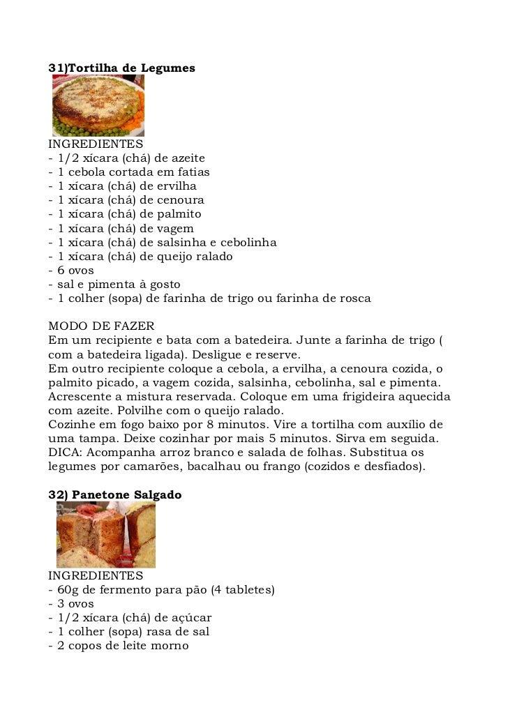 31)Tortilha de Legumes     INGREDIENTES - 1/2 xícara (chá) de azeite - 1 cebola cortada em fatias - 1 xícara (chá) de ervi...