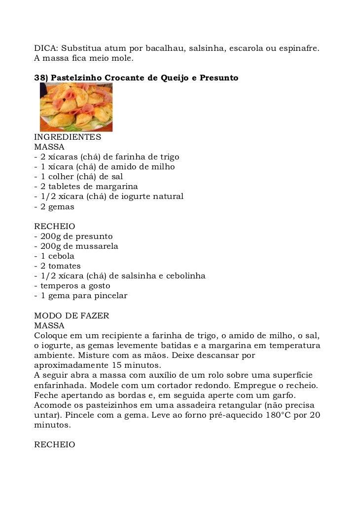 DICA: Substitua atum por bacalhau, salsinha, escarola ou espinafre. A massa fica meio mole.  38) Pastelzinho Crocante de Q...