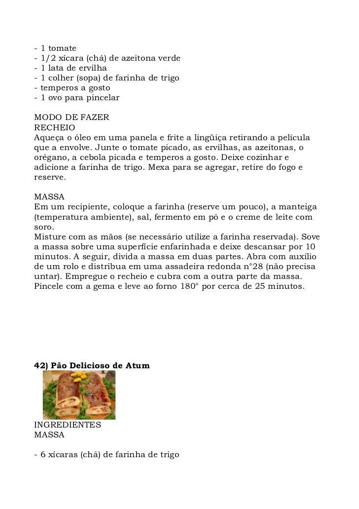 -   1 tomate -   1/2 xícara (chá) de azeitona verde -   1 lata de ervilha -   1 colher (sopa) de farinha de trigo -   temp...