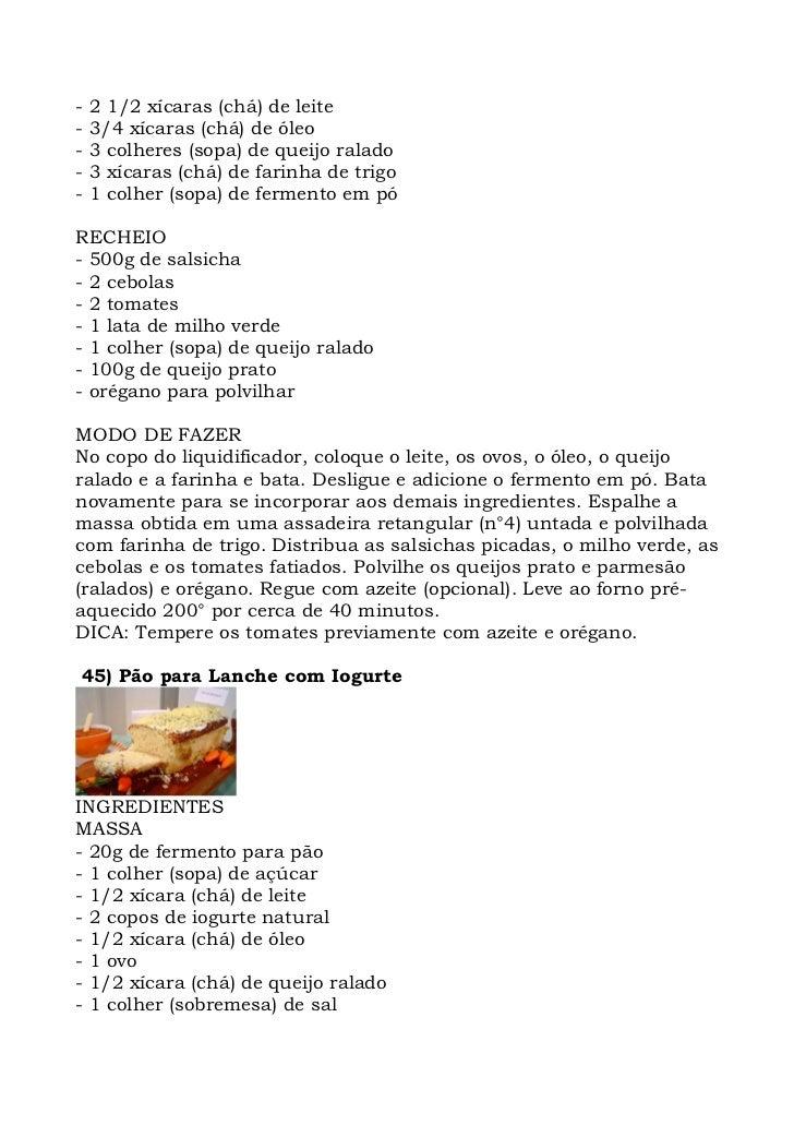 -   2 1/2 xícaras (chá) de leite -   3/4 xícaras (chá) de óleo -   3 colheres (sopa) de queijo ralado -   3 xícaras (chá) ...