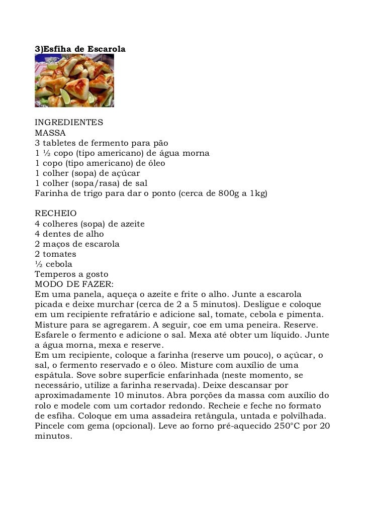 3)Esfiha de Escarola     INGREDIENTES MASSA 3 tabletes de fermento para pão 1 ½ copo (tipo americano) de água morna 1 copo...