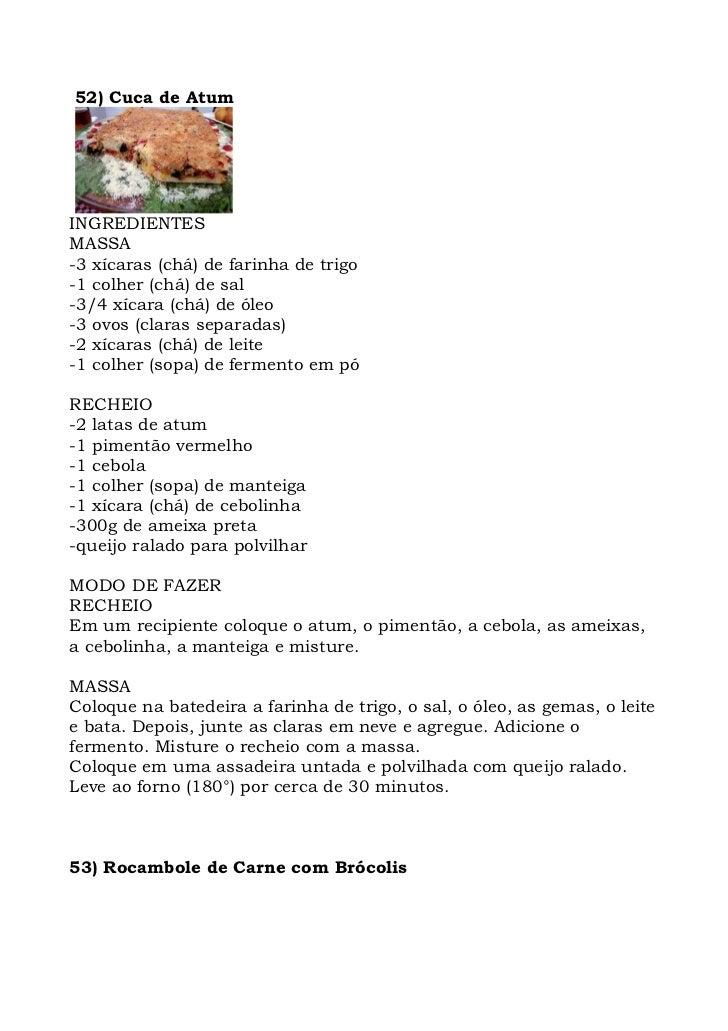 52) Cuca de Atum     INGREDIENTES MASSA -3 xícaras (chá) de farinha de trigo -1 colher (chá) de sal -3/4 xícara (chá) de ó...