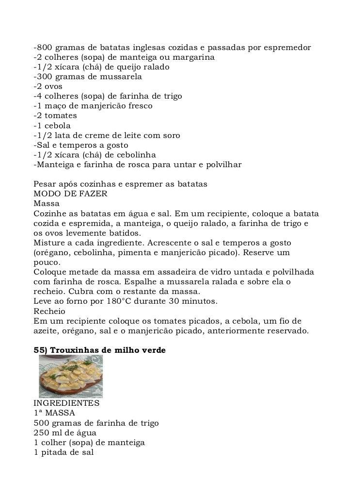 -800 gramas de batatas inglesas cozidas e passadas por espremedor -2 colheres (sopa) de manteiga ou margarina -1/2 xícara ...