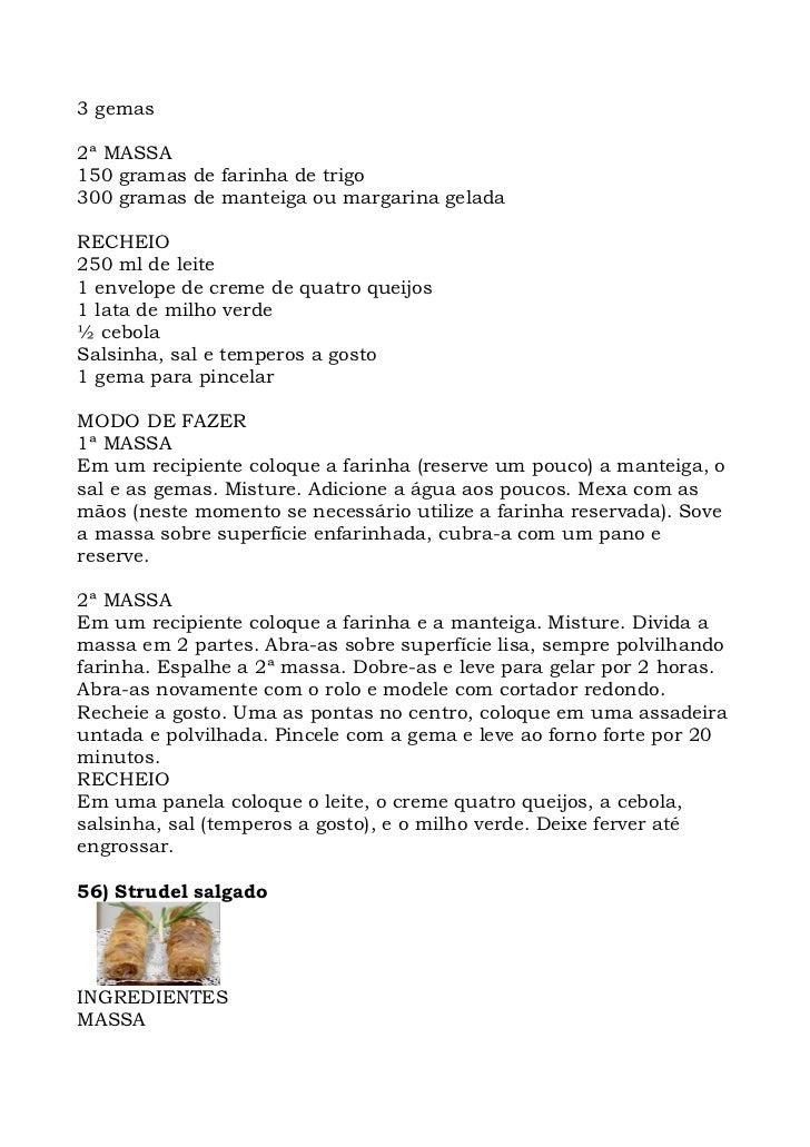 3 gemas  2ª MASSA 150 gramas de farinha de trigo 300 gramas de manteiga ou margarina gelada  RECHEIO 250 ml de leite 1 env...