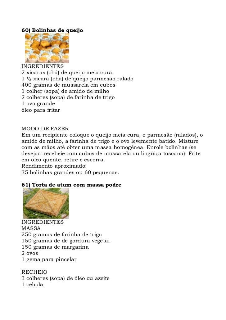 60) Bolinhas de queijo     INGREDIENTES 2 xícaras (chá) de queijo meia cura 1 ½ xícara (chá) de queijo parmesão ralado 400...
