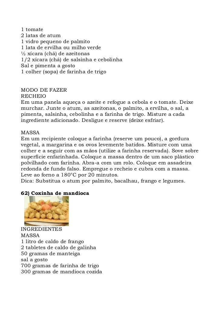 1 tomate 2 latas de atum 1 vidro pequeno de palmito 1 lata de ervilha ou milho verde ½ xícara (chá) de azeitonas 1/2 xícar...