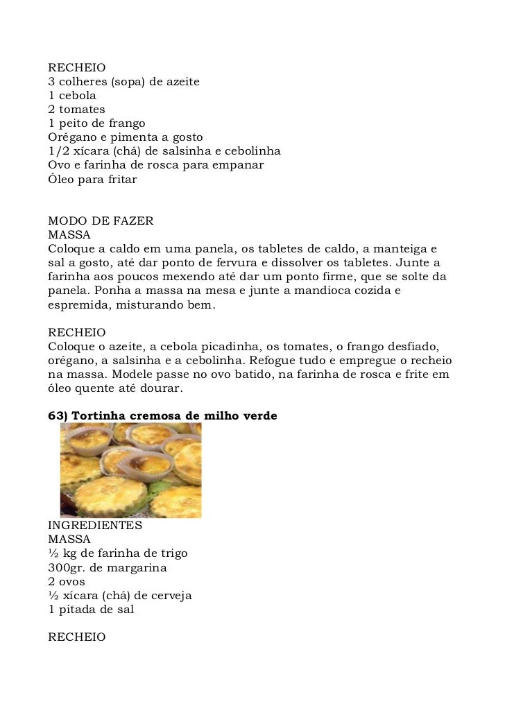RECHEIO 3 colheres (sopa) de azeite 1 cebola 2 tomates 1 peito de frango Orégano e pimenta a gosto 1/2 xícara (chá) de sal...