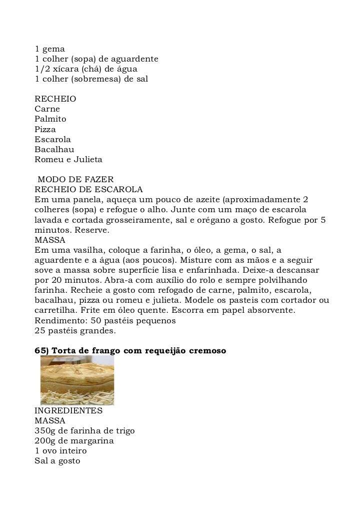 1 gema 1 colher (sopa) de aguardente 1/2 xícara (chá) de água 1 colher (sobremesa) de sal  RECHEIO Carne Palmito Pizza Esc...
