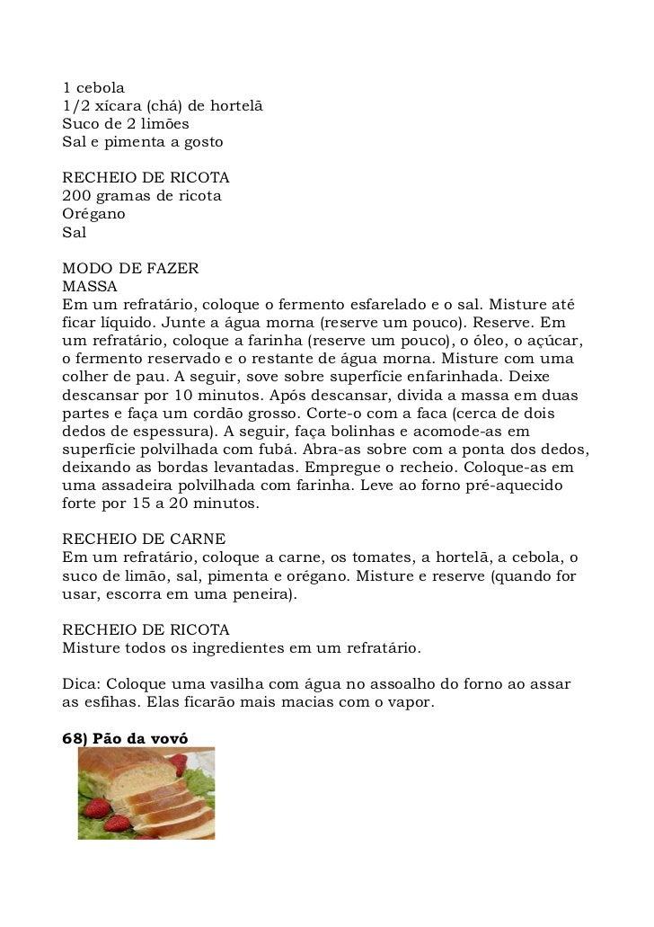 1 cebola 1/2 xícara (chá) de hortelã Suco de 2 limões Sal e pimenta a gosto  RECHEIO DE RICOTA 200 gramas de ricota Orégan...