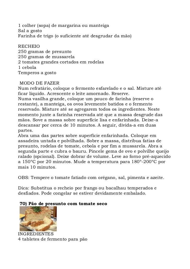 1 colher (sopa) de margarina ou manteiga Sal a gosto Farinha de trigo (o suficiente até desgrudar da mão)  RECHEIO 250 gra...