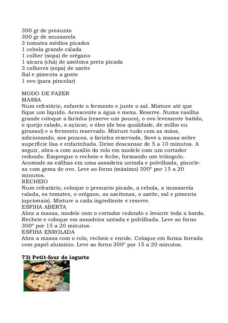 300 gr de presunto 300 gr de mussarela 3 tomates médios picados 1 cebola grande ralada 1 colher (sopa) de orégano 1 xícara...