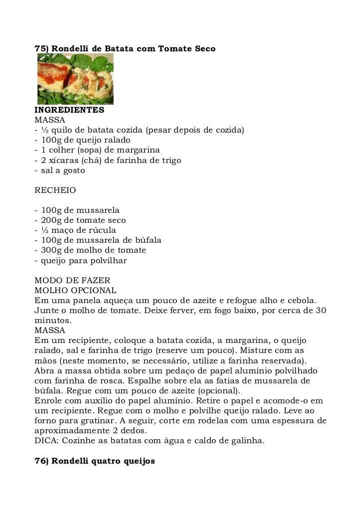 75) Rondelli de Batata com Tomate Seco     INGREDIENTES MASSA - ½ quilo de batata cozida (pesar depois de cozida) - 100g d...