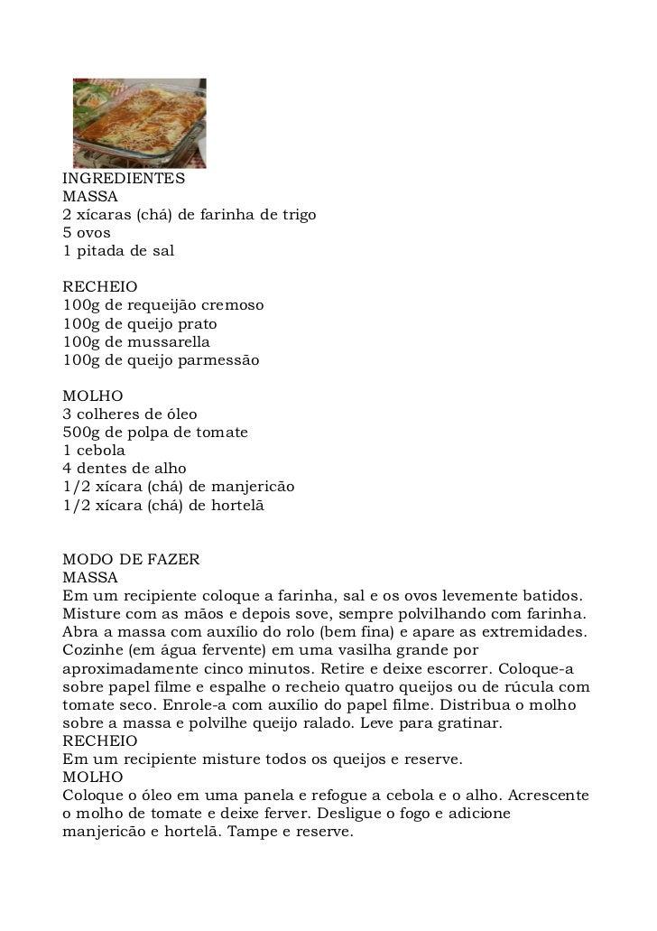 INGREDIENTES MASSA 2 xícaras (chá) de farinha de trigo 5 ovos 1 pitada de sal  RECHEIO 100g de requeijão cremoso 100g de q...