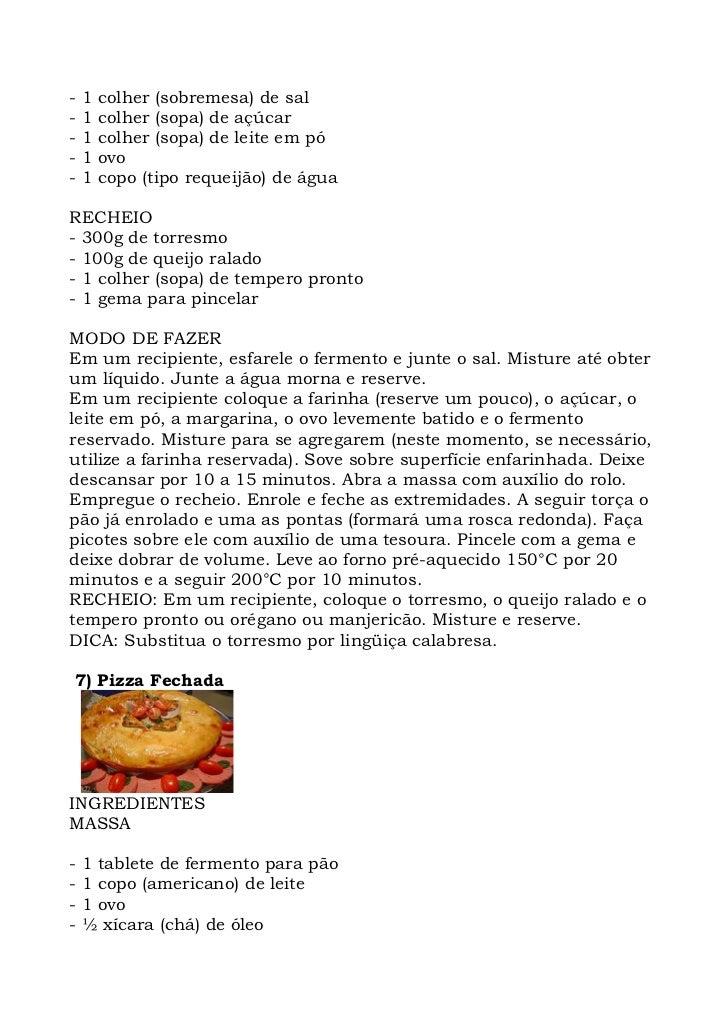 -   1   colher (sobremesa) de sal -   1   colher (sopa) de açúcar -   1   colher (sopa) de leite em pó -   1   ovo -   1  ...