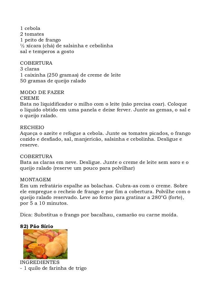 1 cebola 2 tomates 1 peito de frango ½ xícara (chá) de salsinha e cebolinha sal e temperos a gosto  COBERTURA 3 claras 1 c...
