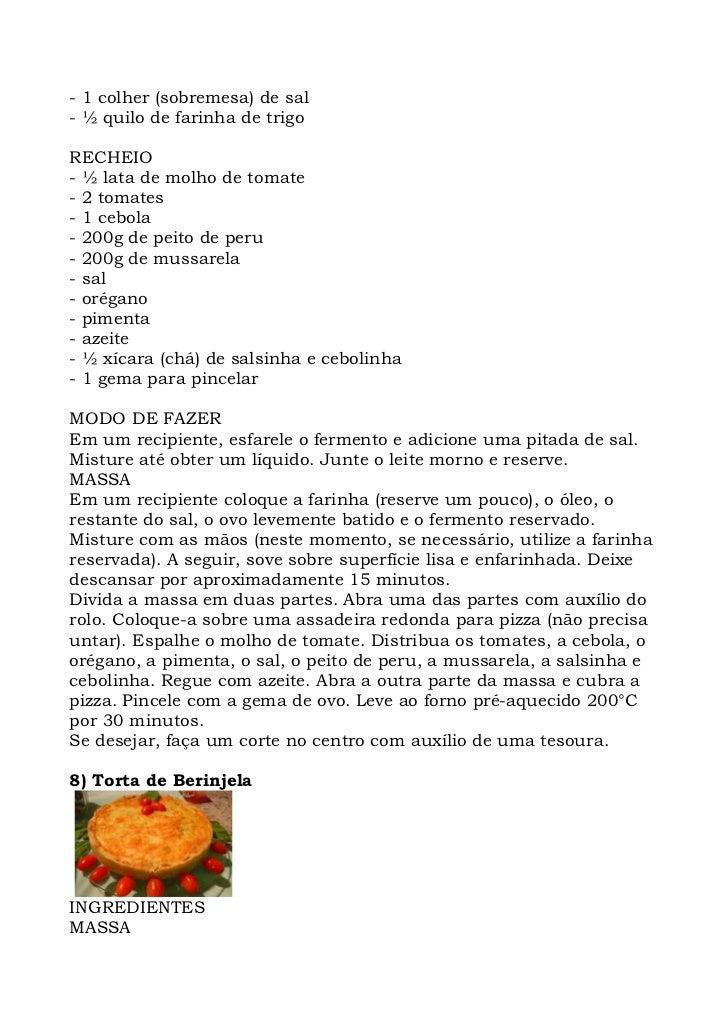 - 1 colher (sobremesa) de sal - ½ quilo de farinha de trigo  RECHEIO - ½ lata de molho de tomate - 2 tomates - 1 cebola - ...