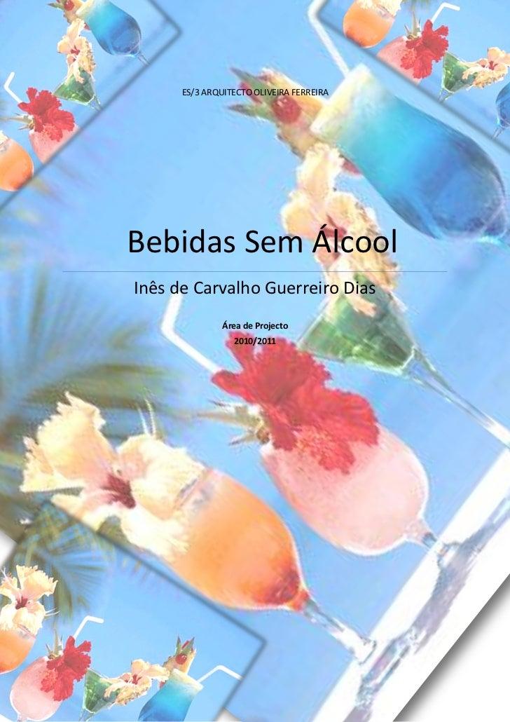 ES/3 ARQUITECTO OLIVEIRA FERREIRABebidas Sem ÁlcoolInês de Carvalho Guerreiro Dias               Área de Projecto         ...