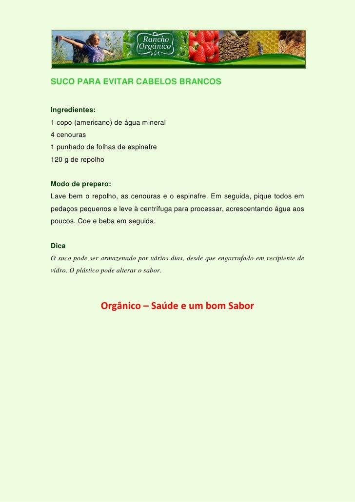 SUCO PARA EVITAR CABELOS BRANCOS   Ingredientes: 1 copo (americano) de água mineral 4 cenouras 1 punhado de folhas de espi...