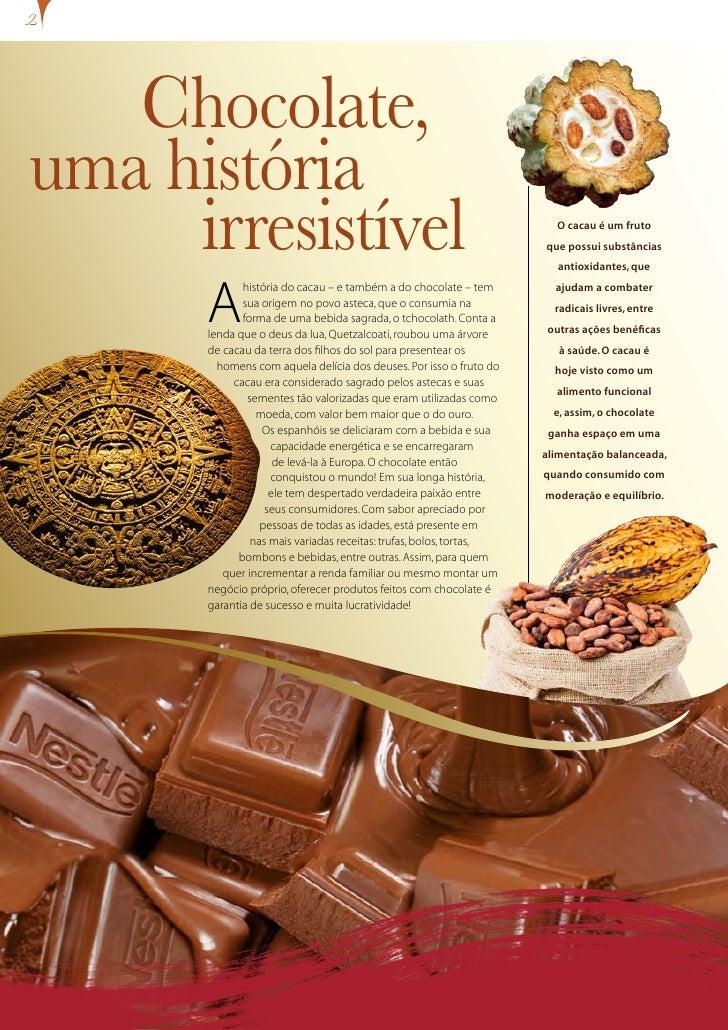Chocolate, uma história      irresistível                                                     O cacau é um fruto          ...