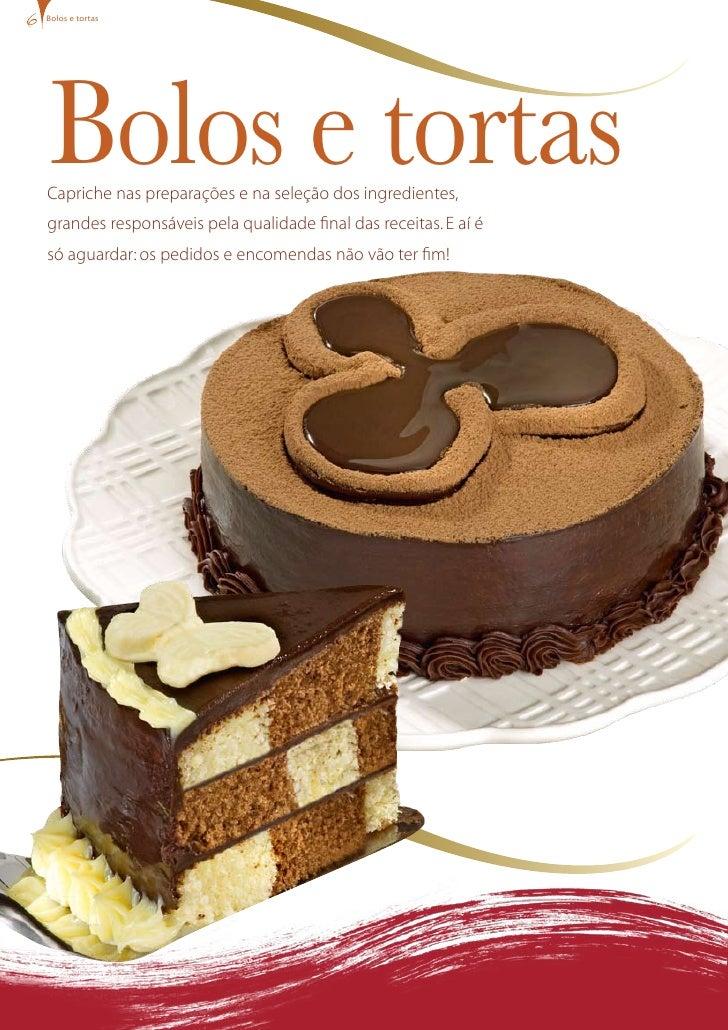 bolos e tortas     Bolos e tortas Capriche nas preparações e na seleção dos ingredientes, grandes responsáveis pela qualid...