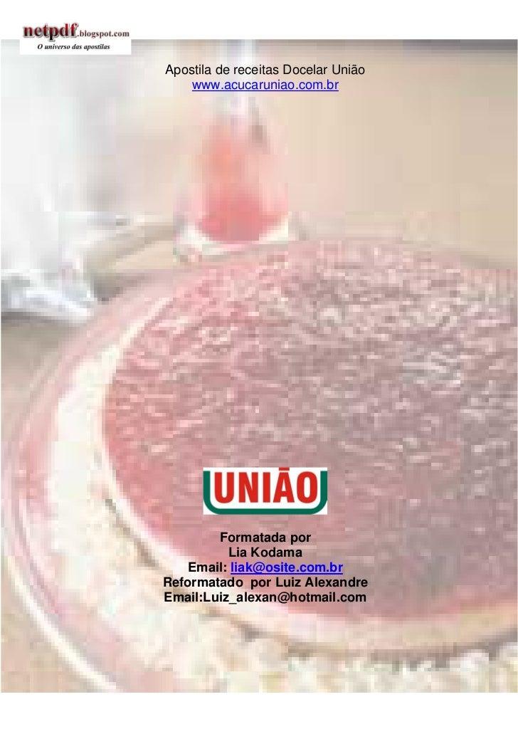 Apostila de receitas Docelar União    www.acucaruniao.com.br        Formatada por          Lia Kodama    Email: liak@osite...
