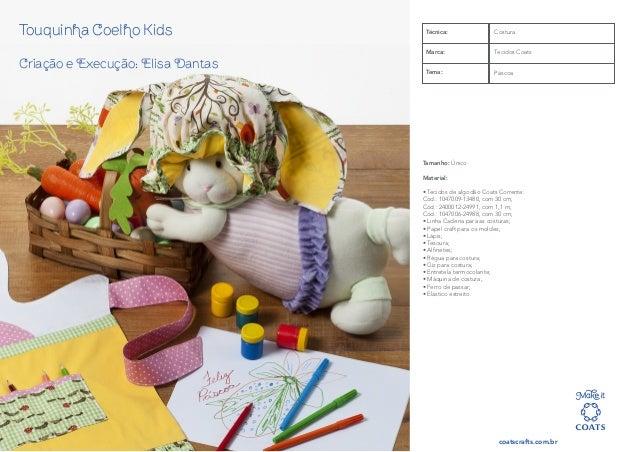 coatscrafts.com.br Touquinha Coelho Kids Criação e Execução: Elisa Dantas Tamanho: Único Material: • Tecidos de algodão Co...
