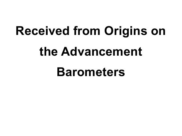Received from Origins on   the Advancement      Barometers