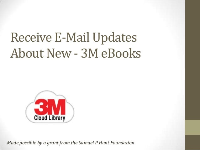 Receive E-Mail UpdatesAbout New - 3M eBooksMade possible by a grant from the Samuel P Hunt Foundation