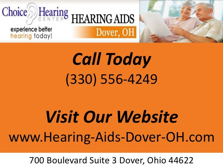 Call Today          (330) 556-4249     Visit Our Websitewww.Hearing-Aids-Dover-OH.com  700 Boulevard Suite 3 Dover, Ohio 4...