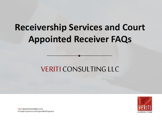 VERITICONSULTINGLLC Receivership Services and Court Appointed Receiver FAQs TRUTHBEHINDNUMBERS.COM In-DepthExperienceandUn...