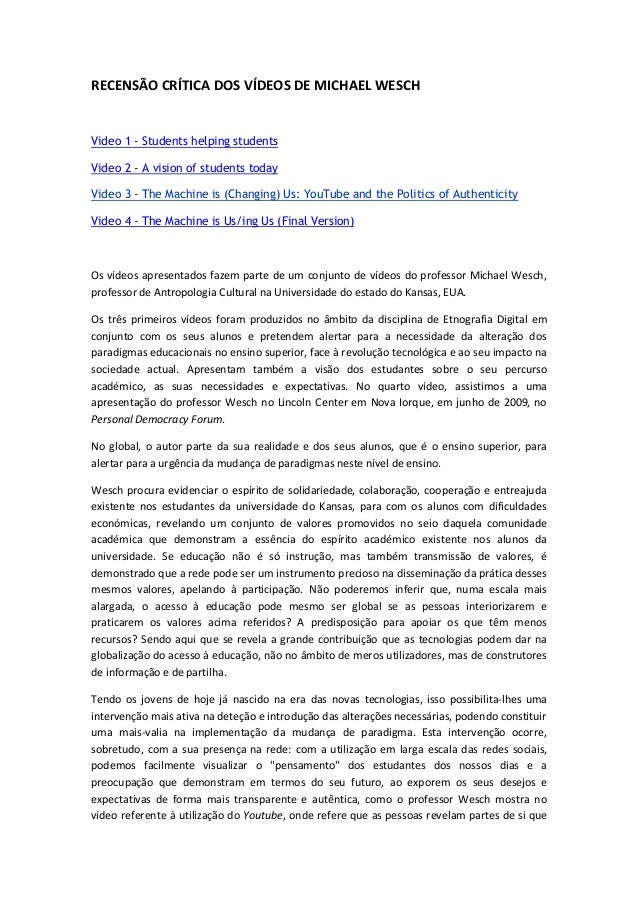 RECENSÃO CRÍTICA DOS VÍDEOS DE MICHAEL WESCHVideo 1 - Students helping studentsVideo 2 - A vision of students todayVideo 3...
