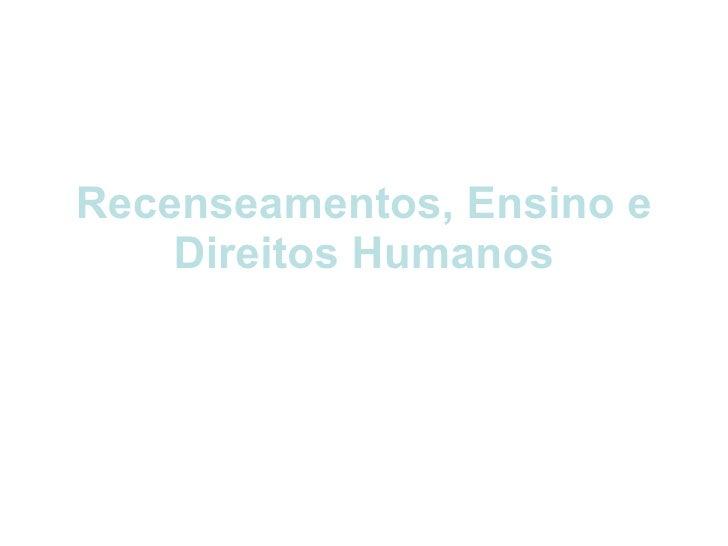 Recenseamentos, Ensino e Direitos Humanos