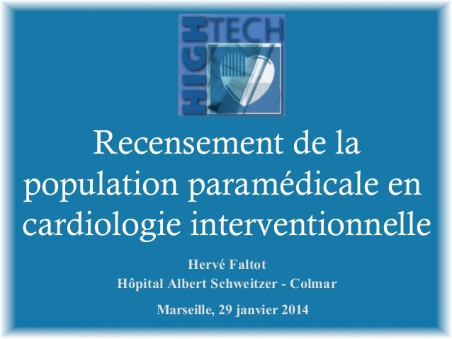Recensement de la population paramédicale en cardiologie interventionnelle Hervé Faltot Hôpital Albert Schweitzer - Colmar...